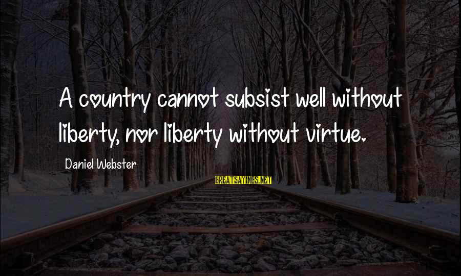 Votesas Sayings By Daniel Webster: A country cannot subsist well without liberty, nor liberty without virtue.