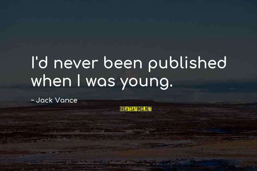 Votesas Sayings By Jack Vance: I'd never been published when I was young.