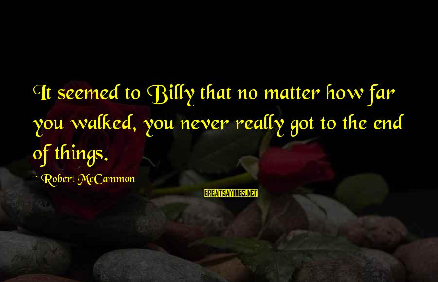 Votesas Sayings By Robert McCammon: It seemed to Billy that no matter how far you walked, you never really got