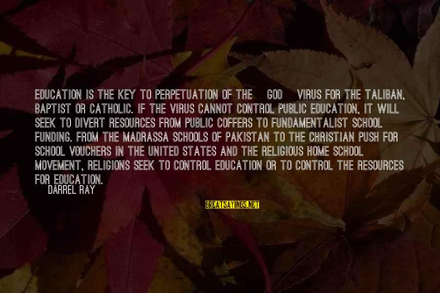 Vouchers Sayings By Darrel Ray: Education is the key to perpetuation of the [god] virus for the Taliban, Baptist or