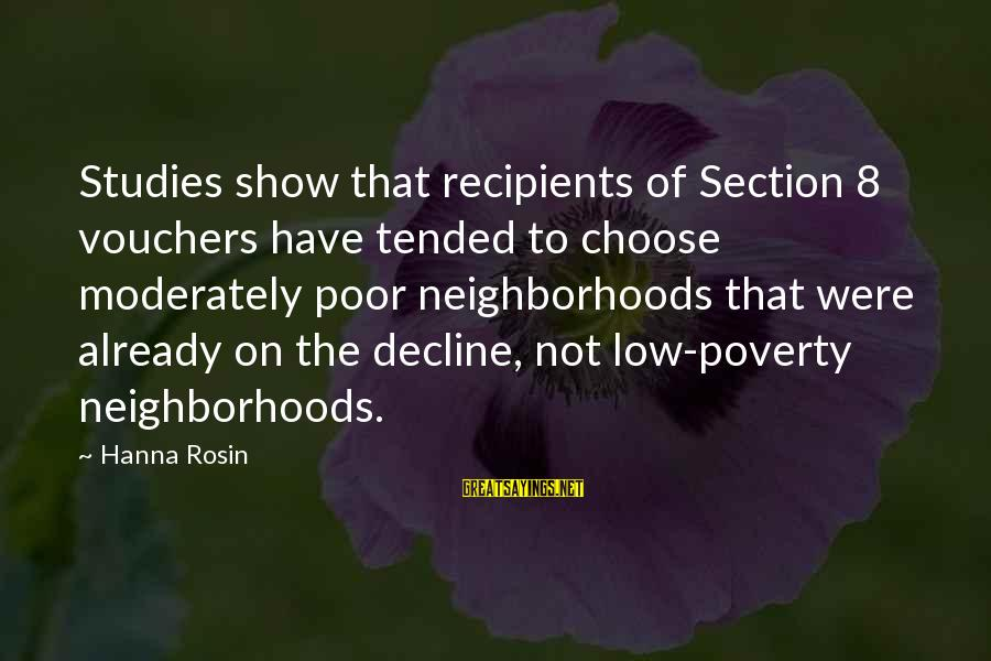 Vouchers Sayings By Hanna Rosin: Studies show that recipients of Section 8 vouchers have tended to choose moderately poor neighborhoods