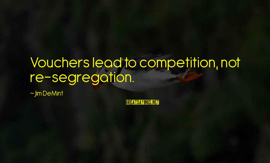Vouchers Sayings By Jim DeMint: Vouchers lead to competition, not re-segregation.