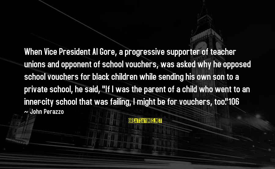 Vouchers Sayings By John Perazzo: When Vice President Al Gore, a progressive supporter of teacher unions and opponent of school