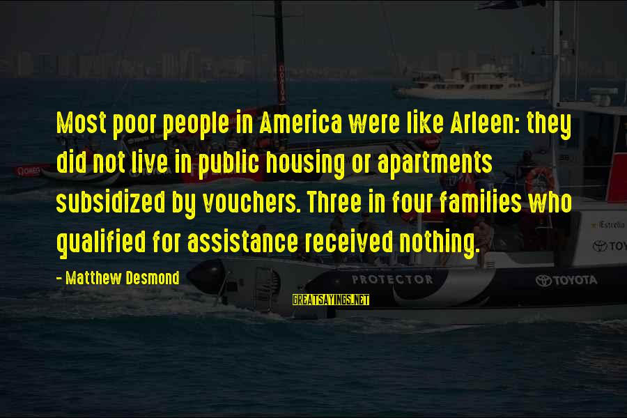 Vouchers Sayings By Matthew Desmond: Most poor people in America were like Arleen: they did not live in public housing