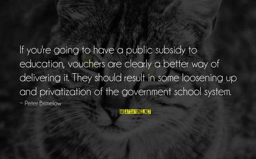 Vouchers Sayings By Peter Brimelow: If you're going to have a public subsidy to education, vouchers are clearly a better