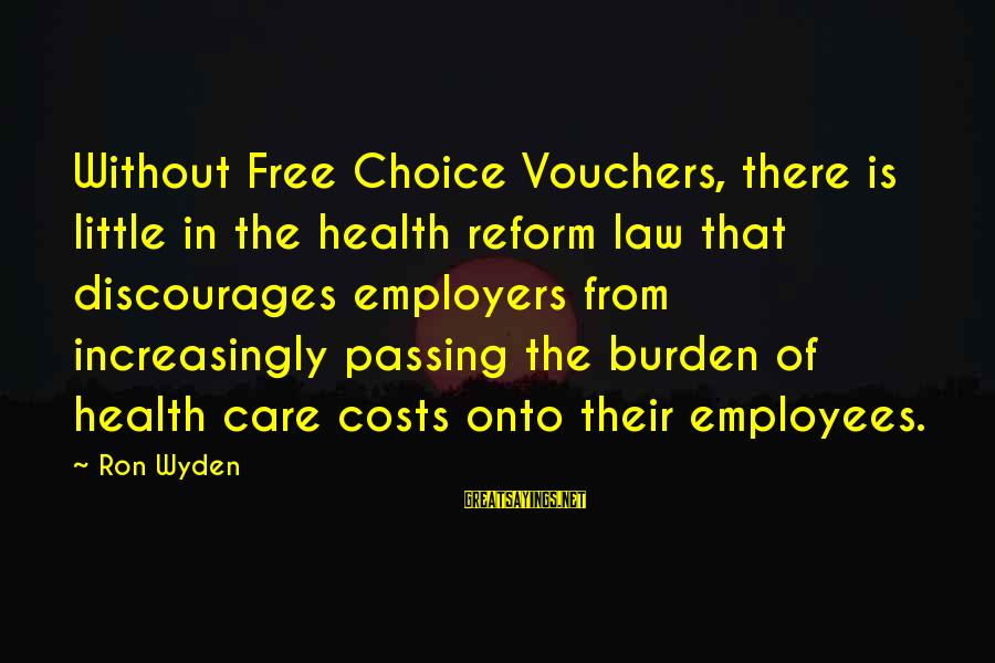 Vouchers Sayings By Ron Wyden: Without Free Choice Vouchers, there is little in the health reform law that discourages employers