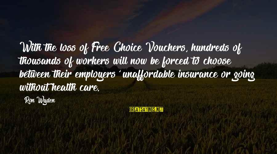 Vouchers Sayings By Ron Wyden: With the loss of Free Choice Vouchers, hundreds of thousands of workers will now be