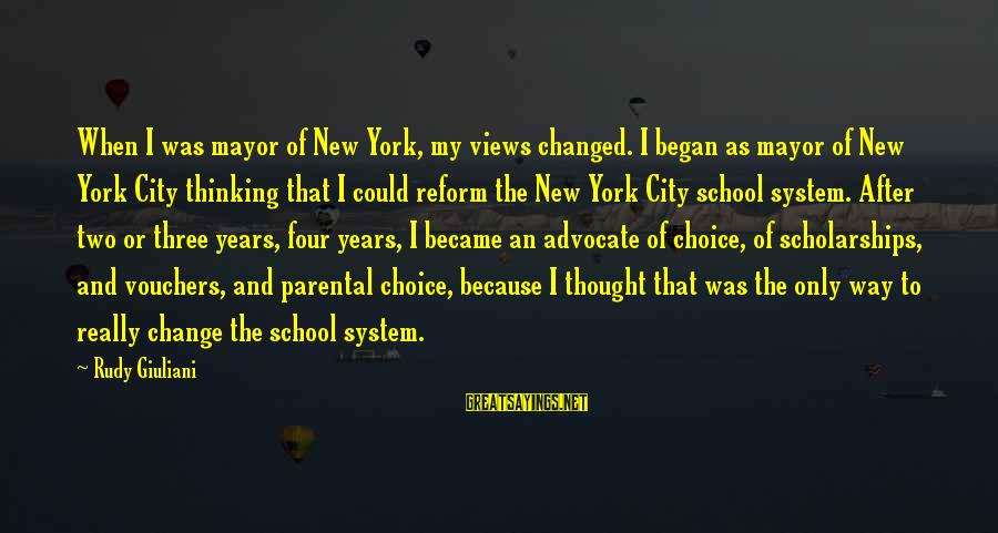 Vouchers Sayings By Rudy Giuliani: When I was mayor of New York, my views changed. I began as mayor of