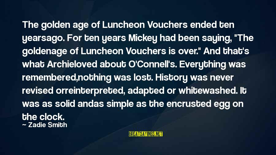Vouchers Sayings By Zadie Smith: The golden age of Luncheon Vouchers ended ten yearsago. For ten years Mickey had been