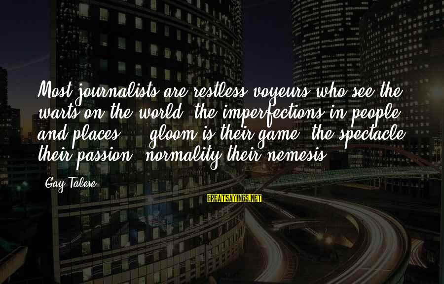 Voyeurs Sayings By Gay Talese: Most journalists are restless voyeurs who see the warts on the world, the imperfections in
