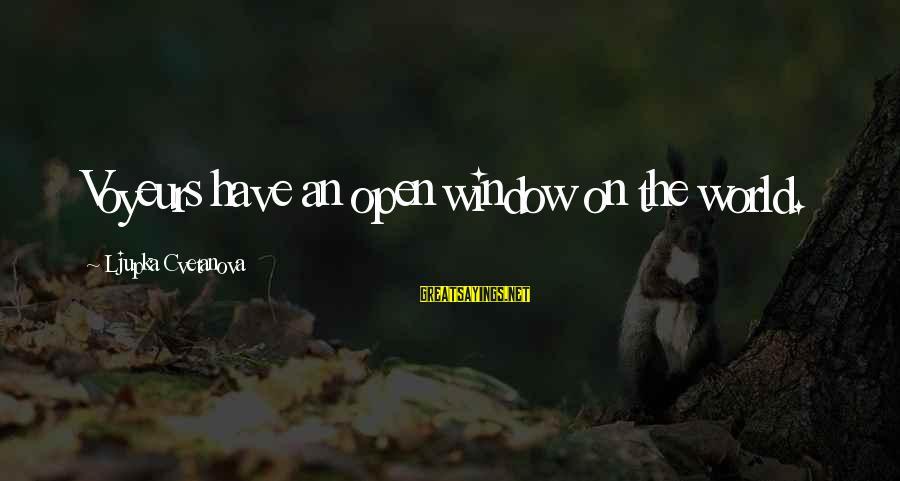 Voyeurs Sayings By Ljupka Cvetanova: Voyeurs have an open window on the world.