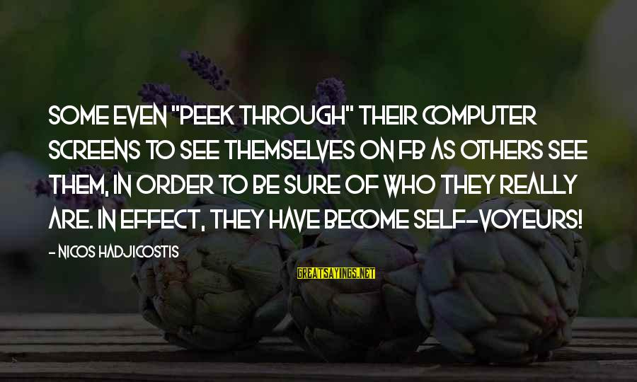 """Voyeurs Sayings By Nicos Hadjicostis: Some even """"peek through"""" their computer screens to see themselves on FB as others see"""