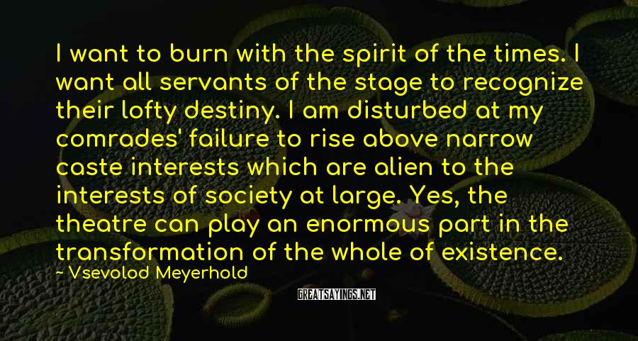 Vsevolod Meyerhold Sayings: I want to burn with the spirit of the times. I want all servants of