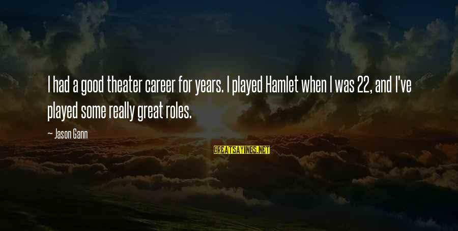 W D Gann Sayings By Jason Gann: I had a good theater career for years. I played Hamlet when I was 22,