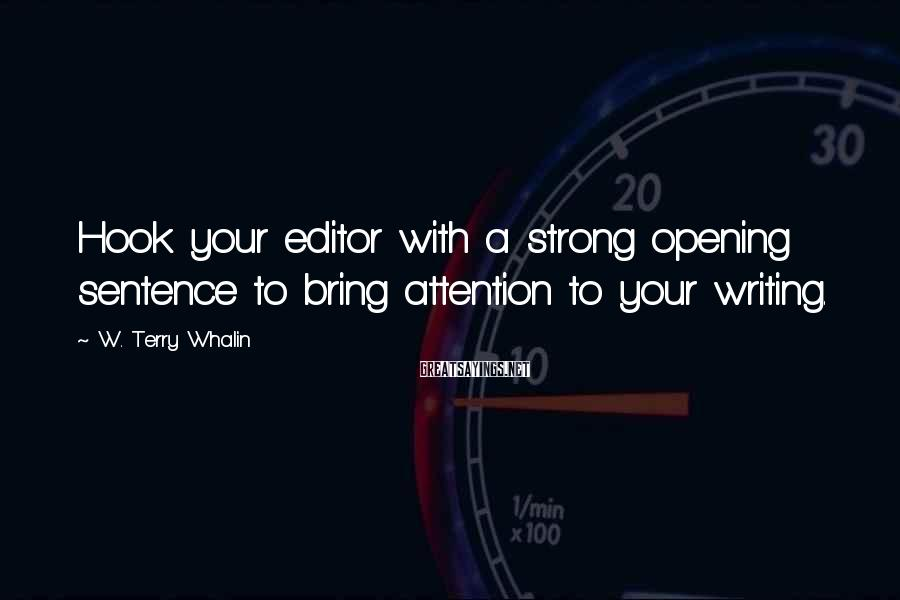 W. Terry Whalin Sayings: Hook your editor with a strong opening sentence to bring attention to your writing.