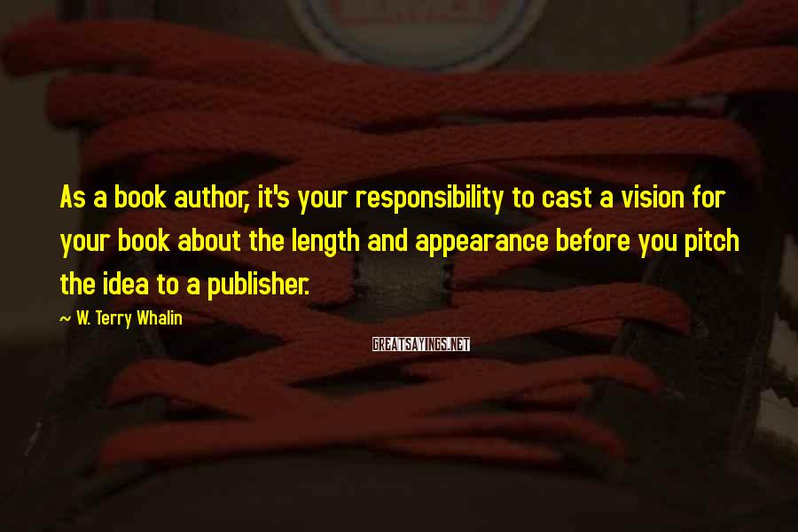 W. Terry Whalin Sayings: As a book author, it's your responsibility to cast a vision for your book about