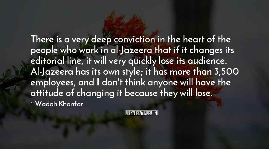 Wadah Khanfar Sayings: There is a very deep conviction in the heart of the people who work in