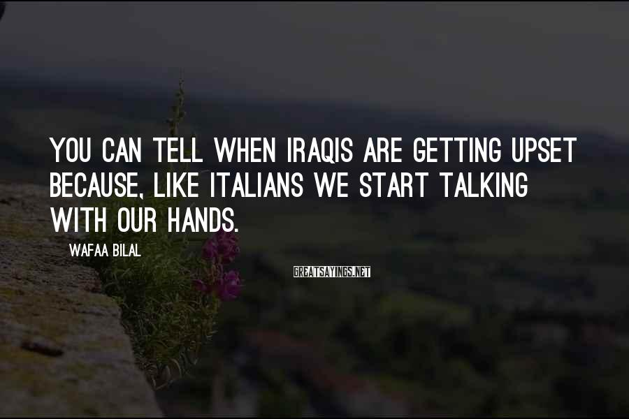 Wafaa Bilal Sayings: You can tell when Iraqis are getting upset because, like Italians we start talking with