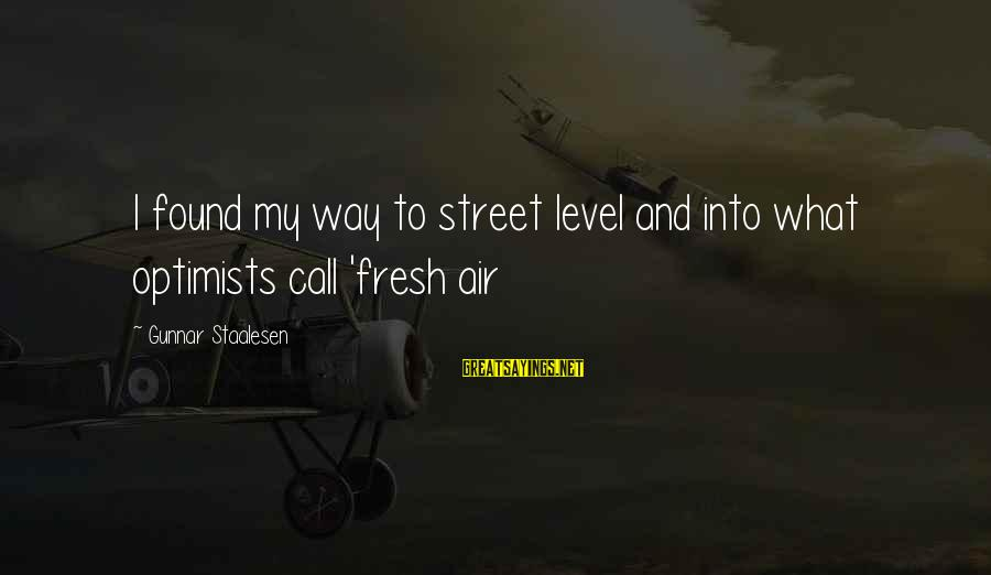 Waffled Sayings By Gunnar Staalesen: I found my way to street level and into what optimists call 'fresh air