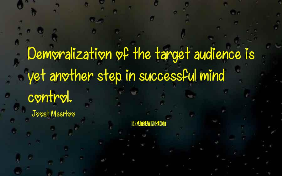Waffled Sayings By Joost Meerloo: Demoralization of the target audience is yet another step in successful mind control.