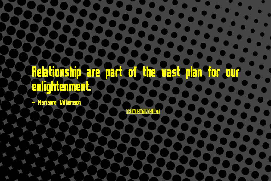 Waffled Sayings By Marianne Williamson: Relationship are part of the vast plan for our enlightenment.