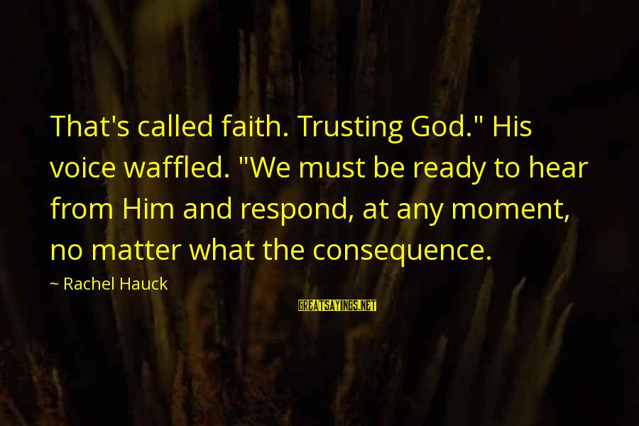 """Waffled Sayings By Rachel Hauck: That's called faith. Trusting God."""" His voice waffled. """"We must be ready to hear from"""