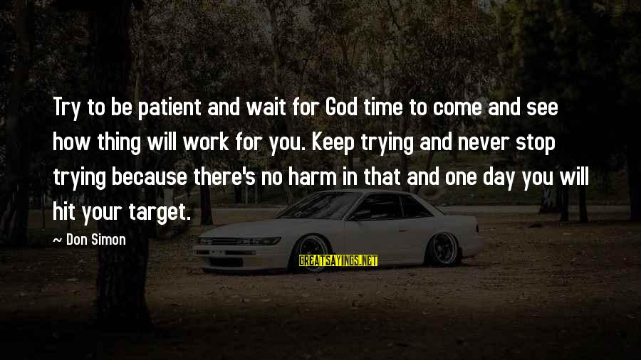 Wait For Sayings By Don Simon: Try to be patient and wait for God time to come and see how thing