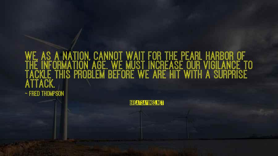 Wait For Sayings By Fred Thompson: We, as a nation, cannot wait for the Pearl Harbor of the information age. We