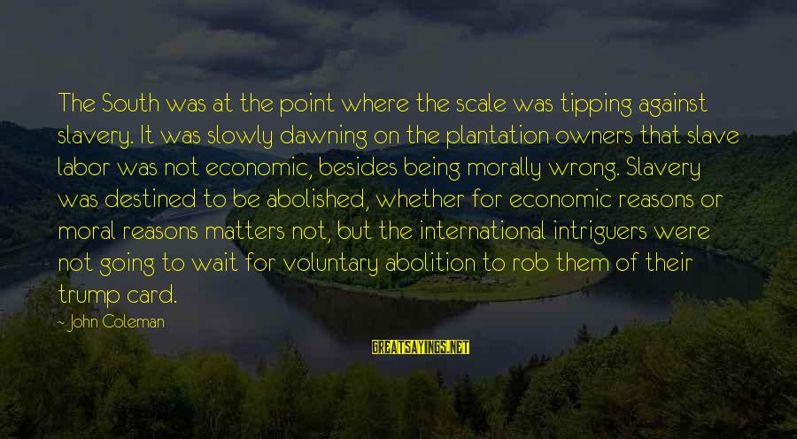 Wait For Sayings By John Coleman: The South was at the point where the scale was tipping against slavery. It was
