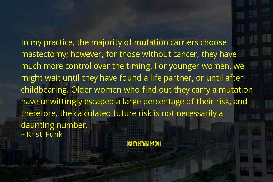 Wait For Sayings By Kristi Funk: In my practice, the majority of mutation carriers choose mastectomy; however, for those without cancer,