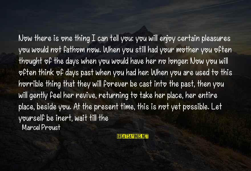 Wait For Sayings By Marcel Proust: Now there is one thing I can tell you: you will enjoy certain pleasures you