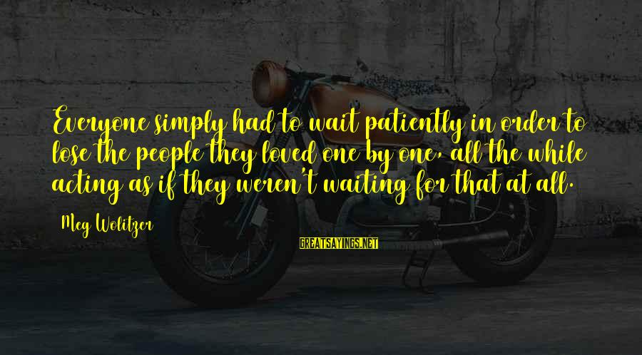Wait For Sayings By Meg Wolitzer: Everyone simply had to wait patiently in order to lose the people they loved one
