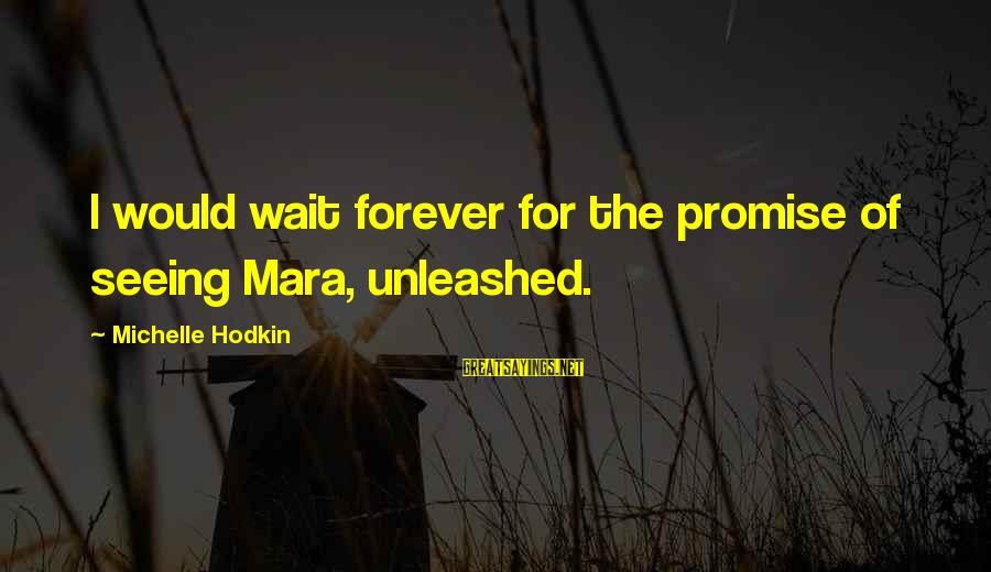 Wait For Sayings By Michelle Hodkin: I would wait forever for the promise of seeing Mara, unleashed.