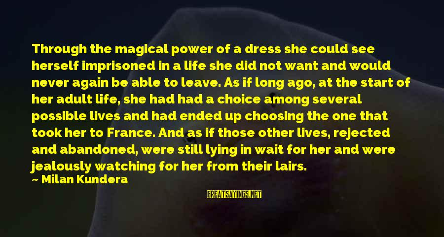 Wait For Sayings By Milan Kundera: Through the magical power of a dress she could see herself imprisoned in a life