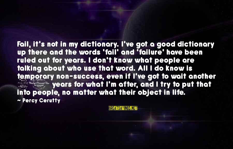 Wait For Sayings By Percy Cerutty: Fail, it's not in my dictionary. I've got a good dictionary up there and the