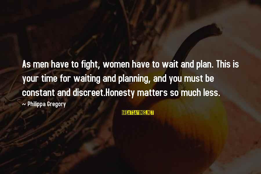 Wait For Sayings By Philippa Gregory: As men have to fight, women have to wait and plan. This is your time