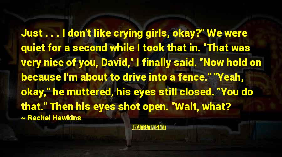 """Wait For Sayings By Rachel Hawkins: Just . . . I don't like crying girls, okay?"""" We were quiet for a"""