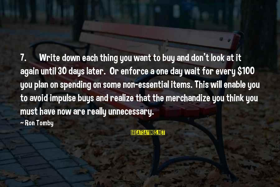 Wait For Sayings By Ron Tomby: 7. Write down each thing you want to buy and don't look at it again