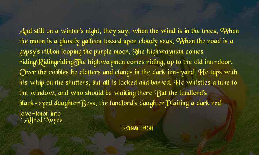 Waiting All Night Sayings By Alfred Noyes: And still on a winter's night, they say, when the wind is in the trees,