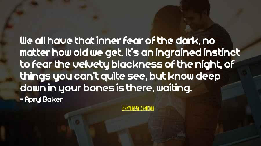 Waiting All Night Sayings By Apryl Baker: We all have that inner fear of the dark, no matter how old we get.