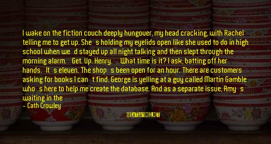 Waiting All Night Sayings By Cath Crowley: I wake on the fiction couch deeply hungover, my head cracking, with Rachel telling me