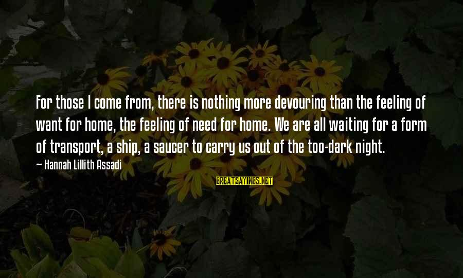 Waiting All Night Sayings By Hannah Lillith Assadi: For those I come from, there is nothing more devouring than the feeling of want