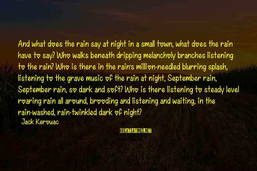 Waiting All Night Sayings By Jack Kerouac: And what does the rain say at night in a small town, what does the