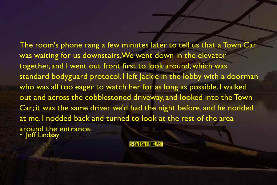 Waiting All Night Sayings By Jeff Lindsay: The room's phone rang a few minutes later to tell us that a Town Car