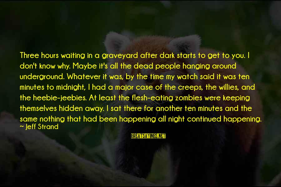 Waiting All Night Sayings By Jeff Strand: Three hours waiting in a graveyard after dark starts to get to you. I don't