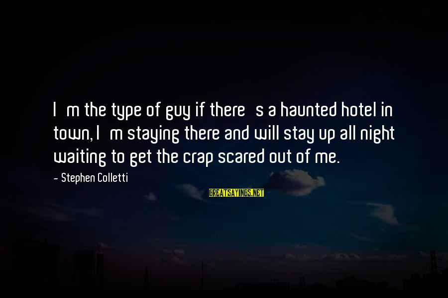 Waiting All Night Sayings By Stephen Colletti: I'm the type of guy if there's a haunted hotel in town, I'm staying there