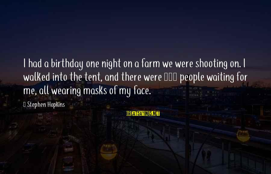 Waiting All Night Sayings By Stephen Hopkins: I had a birthday one night on a farm we were shooting on. I walked