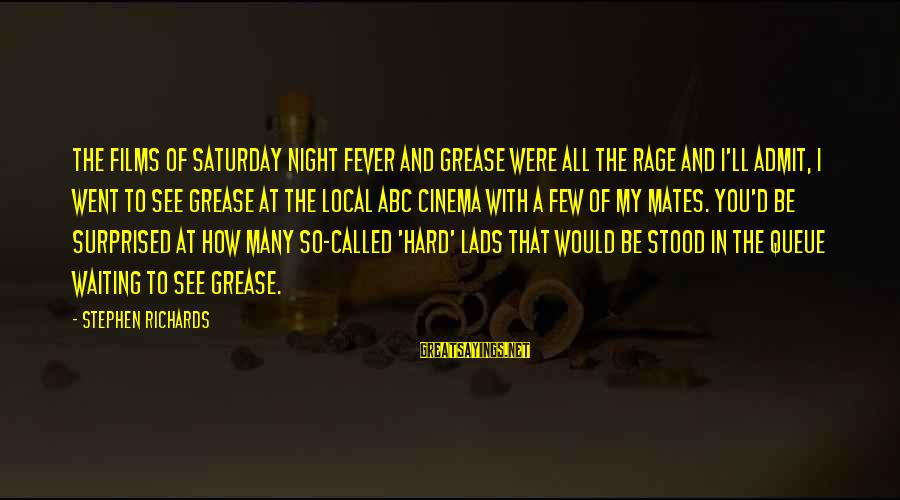Waiting All Night Sayings By Stephen Richards: The films of Saturday Night Fever and Grease were all the rage and I'll admit,