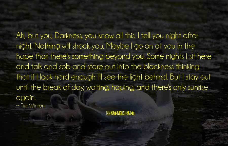 Waiting All Night Sayings By Tim Winton: Ah, but you, Darkness, you know all this. I tell you night after night. Nothing