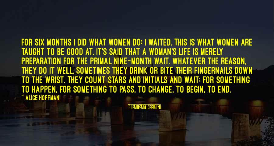 Waiting For Change Sayings By Alice Hoffman: For six months I did what women do: I waited. This is what women are